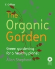 Image for The organic garden: green gardening for a healthy planet