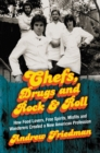 Image for Chefs, Drugs and Rock & Roll: How Food Lovers, Free Spirits, Misfits and Wanderers Created a New American Profession