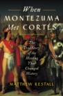 Image for When Montezuma Met Cortes: The True Story of the Meeting that Changed History