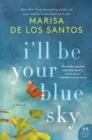 Image for I'll Be Your Blue Sky: A Novel