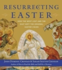 Image for Resurrecting Easter : How The West Lost And The East Kept The Original Easter Vision