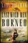 Image for Last Wild Men of Borneo: A True Story of Death and Treasure