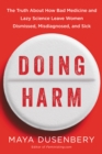 Image for Doing Harm: The Truth About How Bad Medicine and Lazy Science Leave Women Dismissed, Misdiagnosed, and Sick