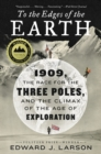 Image for To the Edges of the Earth: 1909, the Race for the Three Poles, and the Climax of the Age of Exploration
