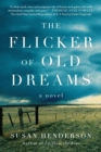 Image for The flicker of old dreams: a novel