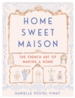 Image for Home Sweet Maison: The French Art of Making a Home