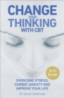 Image for Change your thinking  : overcome stress, combat anxiety and improve your life with CBT