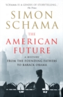 Image for The American future  : a history from the founding fathers to Barack Obama