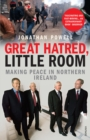 Image for Great hatred, little room  : making peace in Northern Ireland