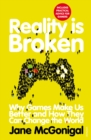 Image for Reality is broken  : why games make us better and how they can change the world