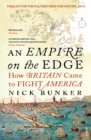 Image for An empire on the edge  : how Britain came to fight America