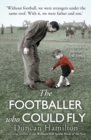 Image for The footballer who could fly  : living in my father's black and white world