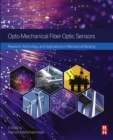 Image for Opto-mechanical fiber optic sensors: research, technology, and applications in mechanical sensing