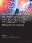Image for Nanoscale fabrication, optimization, scale-up and biological aspects of pharmaceutical nanotechnology
