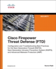 Image for Cisco Firepower Threat Defense (FTD): Configuration and Troubleshooting Best Practices for the Next-Generation Firewall (NGFW), Next-Generation Intrusion Prevention System (NGIPS), and Advanced Malware Protection (AMP)