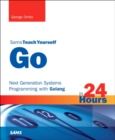Image for Sams teach yourself Go in 24 hours: next generation systems programming with Golang