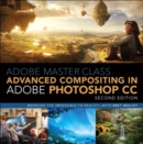 Image for Adobe master class: advanced compositing in Photoshop : bringing the impossible to reality with Bret Malley