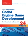 Image for Sams teach yourself Godot engine game development in 24 hours: the official guide to Godot 3.0