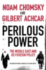 Image for Perilous power: the Middle East & U.S. foreign policy : dialogues on terror democracy, war, and justice