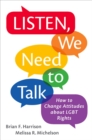 Image for Listen, we need to talk  : how to change attitudes about LGBT rights