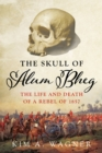 Image for Skull of Alum Bheg: The Life and Death of a Rebel of 1857