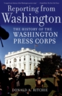 Image for Reporting from Washington: the history of the Washington press corps