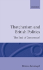 Image for Thatcherism and British Politics : The End of Consensus?