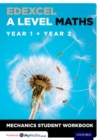 Image for Edexcel A level mathsYear 1 + Year 2,: Mechanics student workbook