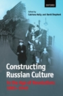 Image for Constructing Russian culture in the age of revolution, 1881-1940