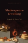Image for Shakespeare Dwelling: Designs for the Theater of Life