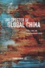 Image for The specter of global China: politics, labor, and foreign investment in Africa