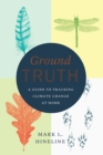 Image for Ground truth: a guide to tracking climate change at home