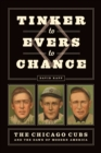 Image for Tinker to Evers to Chance: the Chicago Cubs and the dawn of modern America