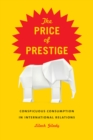 Image for The price of prestige: conspicuous consumption in international relations : 57734
