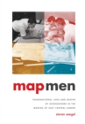 Image for Map Men: Transnational Lives and Deaths of Geographers in the Making of East Central Europe