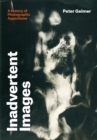 Image for Inadvertent images: a history of photographic apparitions