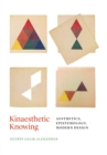 Image for Kinaesthetic knowing: aesthetics, epistemology, modern design