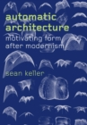 Image for Automatic Architecture: Motivating Form after Modernism