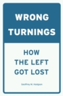 Image for Wrong turnings: how the left got lost