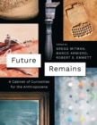 Image for Future remains: a cabinet of curiosities for the Anthropocene