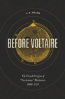 "Image for Before Voltaire: the French origins of ""Newtonian"" mechanics, 1680-1715"