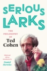 Image for Serious Larks: The Philosophy of Ted Cohen