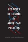 Image for Legacies of losing in American politics