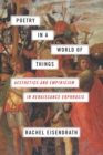 Image for Poetry in a World of Things: Aesthetics and Empiricism in Renaissance Ekphrasis