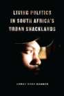 Image for Living Politics in South Africa's Urban Shacklands