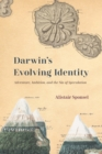 Image for Darwin's evolving identity: adventure, ambition, and the sin of speculation
