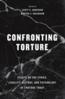 Image for Confronting Torture: Essays on the Ethics, Legality, History, and Psychology of Torture Today