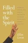Image for Filled with the spirit: sexuality, gender, and radical inclusivity in a black pentecostal church coalition
