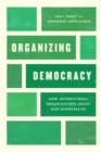 Image for Organizing Democracy: How International Organizations Assist New Democracies