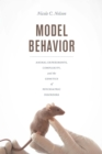 Image for Model Behavior: Animal Experiments, Complexity, and the Genetics of Psychiatric Disorders